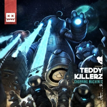 Teddy Killerz - Chopping Machines EP