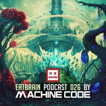 Eatbrain Podcast 026 by MachineCode