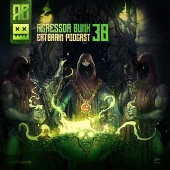 Eatbrain Podcast 030 by Agressor Bunx
