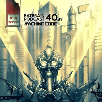 Eatbrain Podcast 040 by MachineCode