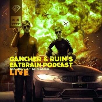Eatbrain Podcast 107 by Gancher & Ruin